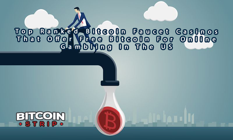 Top Ranked Bitcoin Faucet Casinos That Offer Free Bitcoin For Online Gambling In The US