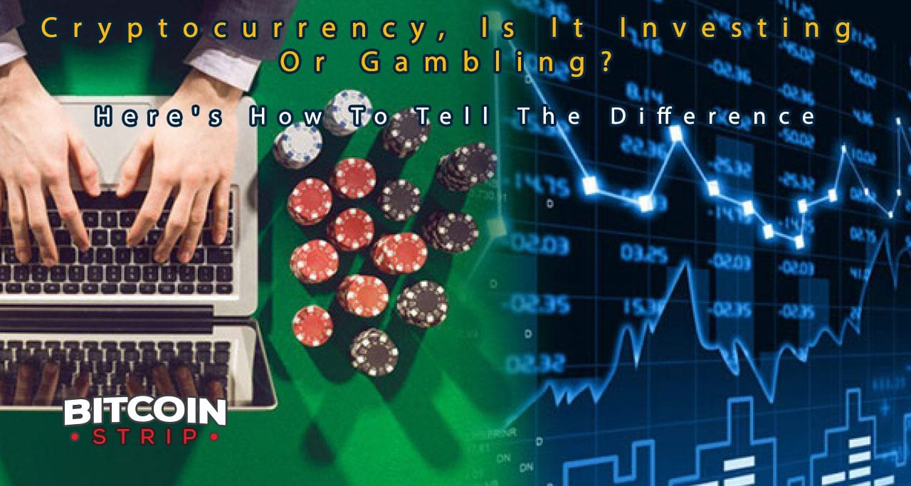 How To Tell If Cryptocurrency Is An Investment Or Gambling